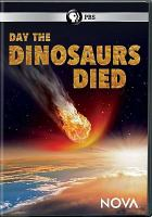Cover image for Day the dinosaurs died [videorecording DVD]
