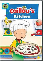 Cover image for Caillou [videorecording DVD] : Caillou's kitchen.