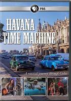 Cover image for Havana time machine [videorecording DVD]