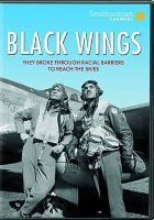 Cover image for Black wings [videorecording DVD] : they broke through racial barriers to reach the skies