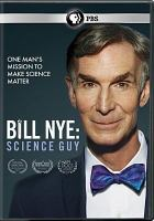 Cover image for Bill Nye : science guy [videorecording DVD] : One man's mission to make science matter