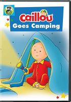 Cover image for Caillou. Caillou goes camping [videorecording DVD]