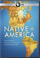 Cover image for Native America [videorecording DVD] : First peoples, ancient civilizations, enduring cultures