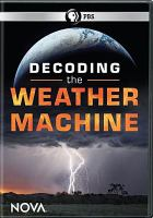 Cover image for Decoding the weather machine [videorecording DVD]