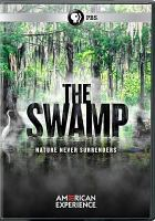 Cover image for The Swamp [videorecording DVD] : Nature never surrenders