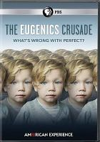 Cover image for The eugenics crusade [videorecording DVD] : What's wrong with perfect?