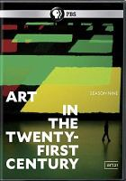 Cover image for Art in the twenty-first century. Season 9, Complete [videorecording DVD]