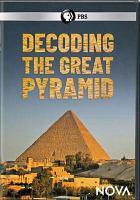 Imagen de portada para Decoding the Great Pyramid [videorecording DVD]