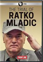 Cover image for The trial of Ratko Mladic [videorecording DVD]