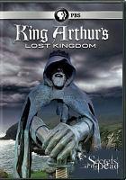 Cover image for King Arthur's lost kingdom [videorecording DVD]
