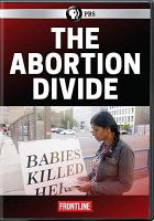 Cover image for The abortion divide [videorecording DVD]