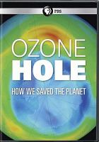 Cover image for Ozone hole [videorecording DVD] : how we saved the planet