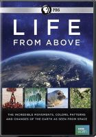 Cover image for Life from above. Season 1 [videorecording DVD] : the incredible movements, colors, patterns and changes of the earth as seen from space