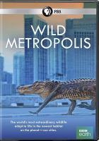 Cover image for Wild metropolis [videorecording DVD]