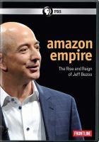 Imagen de portada para Amazon empire [videorecording DVD] : the rise and reign of Jeff Bezos.