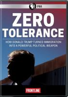 Cover image for Zero tolerance [videorecording DVD] : how Donald Trump turned immigration into a powerful political weapon