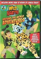 Cover image for Wild Kratts. Around the world adventures [videorecording DVD]