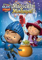 Cover image for Mike the Knight. Magical mishaps!