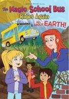 Imagen de portada para The magic school bus rides again [videorecording DVD] : All about Earth.