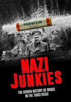 Cover image for Nazi junkies [videorecording DVD] : the hidden history of drugs in the Third Reich