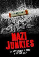 Imagen de portada para Nazi junkies [videorecording DVD] : the hidden history of drugs in the Third Reich