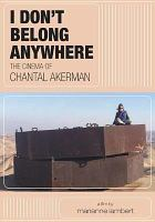 Cover image for I don't belong anywhere [videorecording DVD] : the cinema of Chantal Akerman