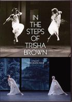Cover image for In the steps of Trisha Brown [videorecording DVD]