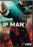 Cover image for Ip Man. Kung fu master [videorecording DVD]