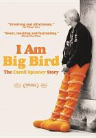 Cover image for I am Big Bird [videorecording DVD] : the Caroll Spinney story