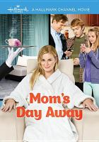 Cover image for Mom's day away [videorecording DVD]