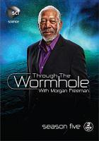 Cover image for Through the wormhole. Season 5 [videorecording DVD] : with Morgan Freeman.