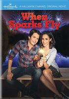 Cover image for When sparks fly [videorecording DVD]
