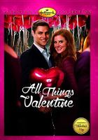 Cover image for All things valentine [videorecording DVD]