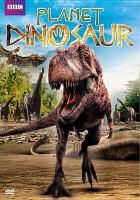 Cover image for Planet Dinosaur [videorecording DVD]