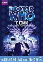 Cover image for Doctor Who. The beginning [videorecording DVD] :  An unearthly child ; The Daleks ; The edge of destruction