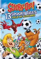Cover image for Scooby-Doo!. 13 Spooky tales, Field of screams [videorecording DVD]