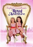 Cover image for Sophia Grace & Rosie's royal adventure [videorecording DVD]
