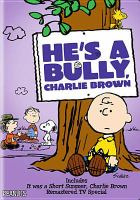 Cover image for He's a bully, Charlie Brown [videorecording DVD]