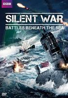Cover image for Silent war [videorecording DVD] : battles beneath the sea