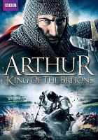 Cover image for Arthur [videorecording DVD] : king of the Britons