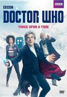 Cover image for Doctor Who. Twice upon a time [videorecording DVD]
