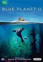 Imagen de portada para Blue planet II [videorecording DVD] : take a deep breath