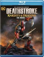 Cover image for Deathstroke. Knights & dragons, the movie [videorecording Blu-ray]