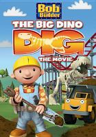 Cover image for Bob the builder. The big dino dig, the movie