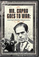 Cover image for Mr. Capra goes to war [videorecording DVD] : Frank Capra's World War II documentaries.