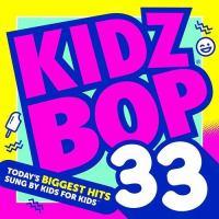 Imagen de portada para Kidz bop. 33 [sound recording CD] : Today's biggest hits sung by kids for kids