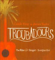 Imagen de portada para Troubadours [sound recording CD] : the rise of the singer-songwriter