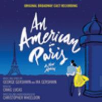 Imagen de portada para An American in Paris [sound recording CD] : a new musical : original Broadway cast recording