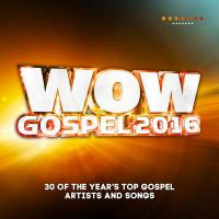 Cover image for WOW gospel 2016 [sound recording CD] : the year's 30 top gospel artists and songs.
