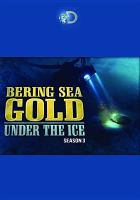 Cover image for Bering Sea gold. Season 3 [videorecording DVD] : Under the ice